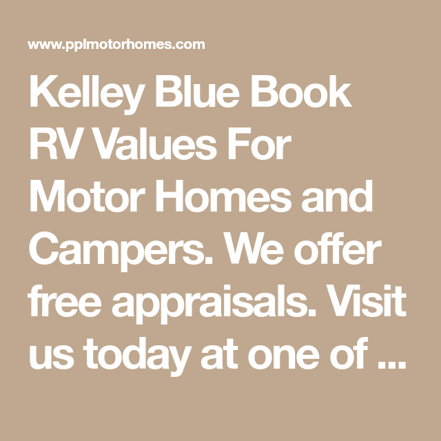 Kelley Blue Book Rv Values For Motor Homes And Campers We Offer Free Raisals Visit Us Today At One Of Our Locations Houston Cleburne New Braunfels