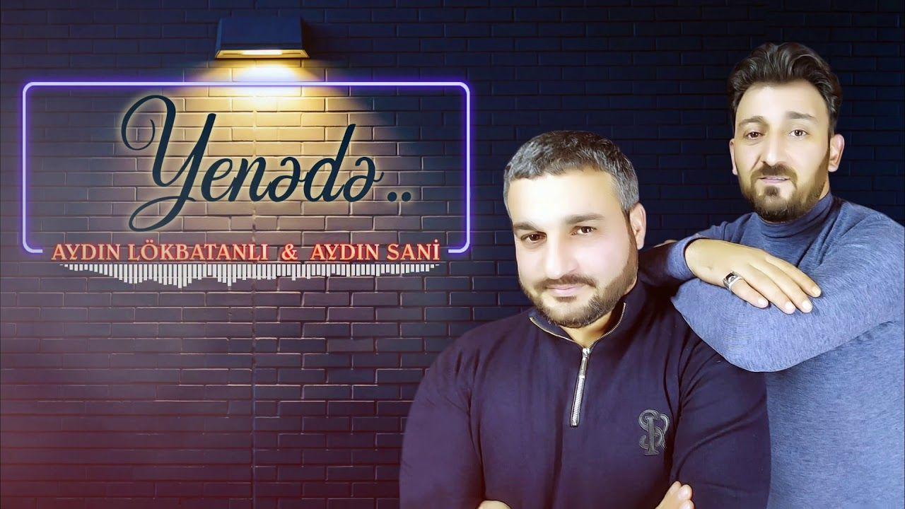 Aydin Sani Ft Aydin Lokbatanli Yenə Də Mp3 Yukle 2021