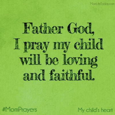 A Mom Prayer for my Child's Heart – Faithfulness - MomLife Today