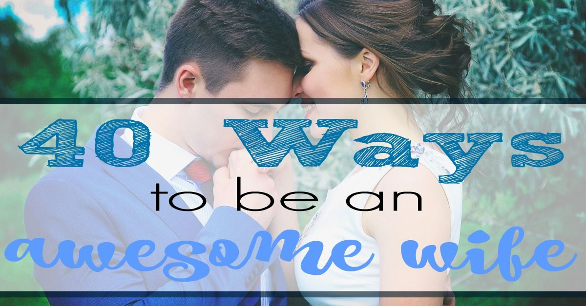 40 ways to be an awesome wife good marriage marriage