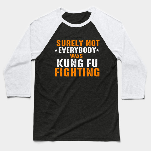 Best #gift for #kungfu #fighter on Unique, great looking and 100% custom designed for a great gift for men #shirt. This cute #tee features a #funny design for kung fu #fighting showing an #Awesome #motivational #quote Surely Not Everybody Was Kung Fu Fighting . Makes a great gift for him, your #boyfriend, #brother, best #friend or your #husband or #fiance as a #birthday or also can be best #valentines #gifts for him! - Baseball T-Shirt | TeePublic