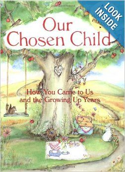 This book looks cute! Sounds like a traditional baby book, yet for the adopted child. Our Chosen Child: How You Came To Us And The Growing Up Years: Judith Levy, Judy Pelikan: 9780740727092: Amazon.com: Books