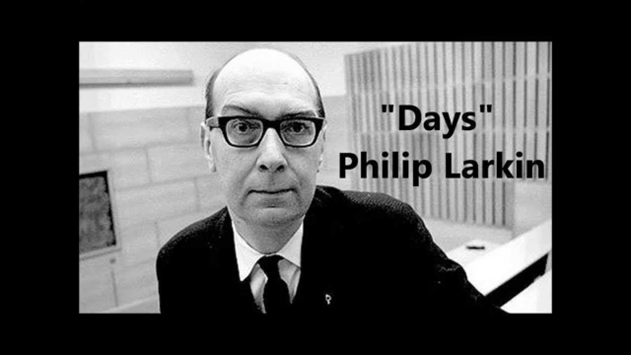 Days Poem By Philip Larkin Read By The Poet Himself Philip Larkin Larkin Poems