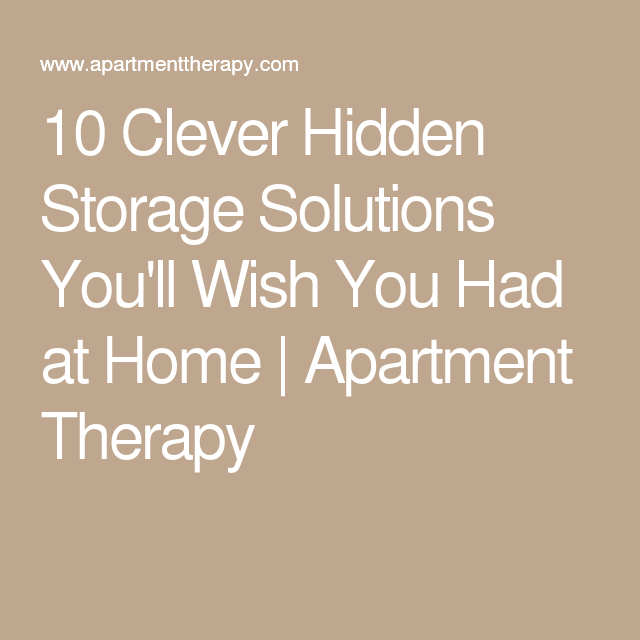 10 Clever Hidden Storage Solutions You'll Wish You Had at Home | Apartment Therapy