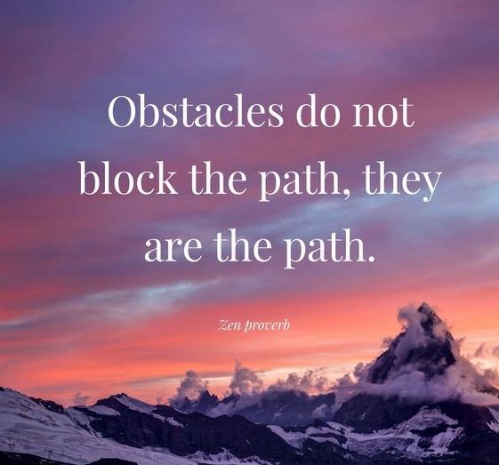Obstacles Do Not Block The Path They Are The Path Path Quotes Zen Quotes Yoga Quotes