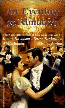 AN Evening At Almack's: Four Captivating Stories of Love Among the Ton ~ Paperback – August 1, 1997 by Alice Holden, Donna Davidson, Teresa DesJardien, and Isobel Linton