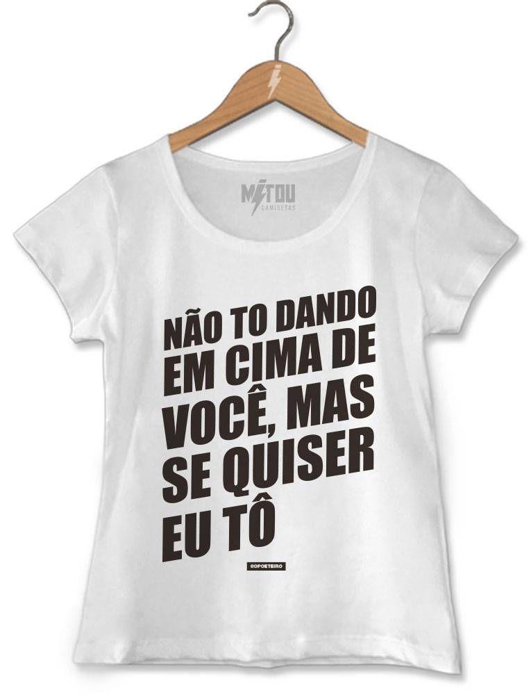 614951da1 Camiseta Não Tô Dando Em Cima de Você em 2019