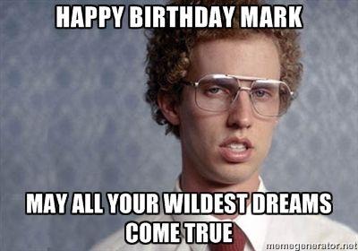 a2b37fa2175f74354f5c5131791e9148 happy birthday mark napoleon dynamite happy birthday mark may