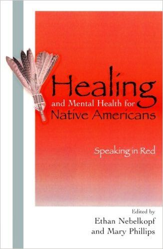Amazon Com Healing And Mental Health For Native Americans