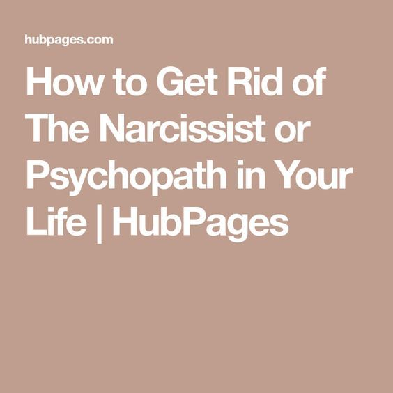 How to get rid of psychopath