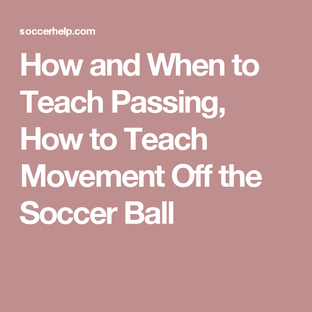 How and When to Teach Passing, How to Teach Movement Off the Soccer Ball