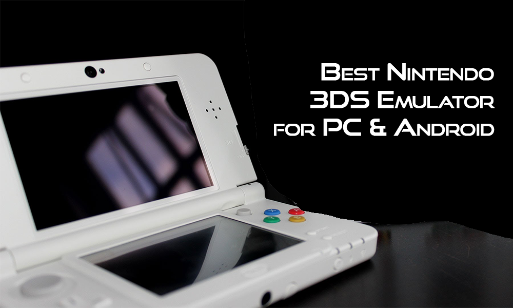 Best 3DS Emulator for PC and Android 2019 : Latest Picks