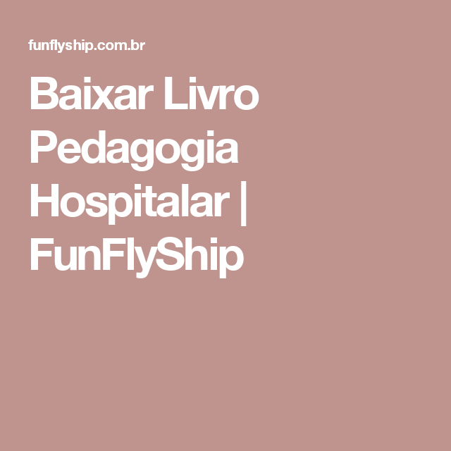 Baixar Livro Pedagogia Hospitalar | FunFlyShip                                                                                                                                                     Mais
