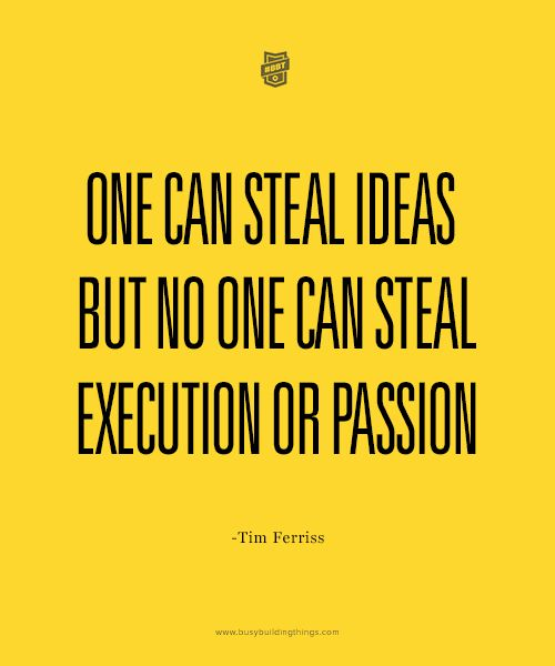 One Can Steal Ideas But No One Can Steal Execution Or Passion