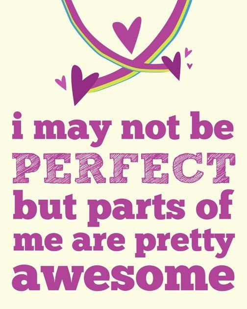 I May Not Be Perfect But Parts Of Me Are Pretty Awesome Inspirational Quote Quotable Quotes Quotes Cool Words