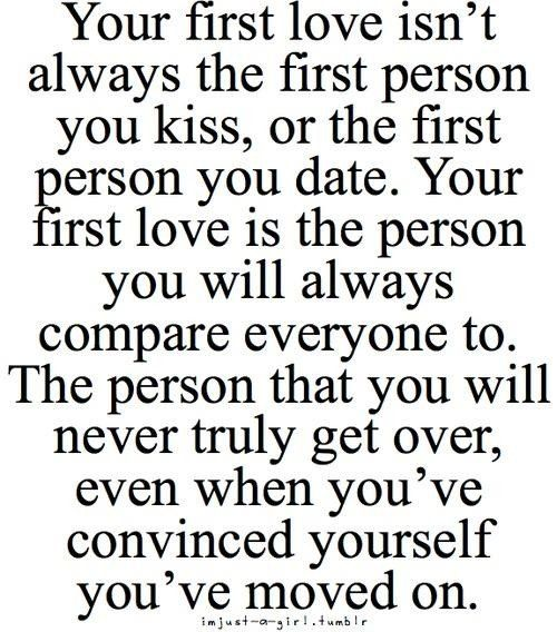 Daily Quotes Your First Love Is The Person You Will Always Compare Everyone  To ~ Inspirational