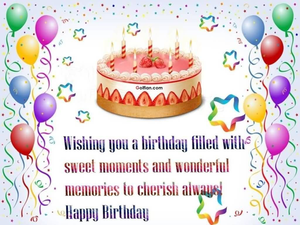 Wishing You A Birthday Filled With Sweet Moments And Wonderful Memories Happy Bir Happy Birthday Wishes Images Happy Birthday Wishes Cards Best Birthday Wishes