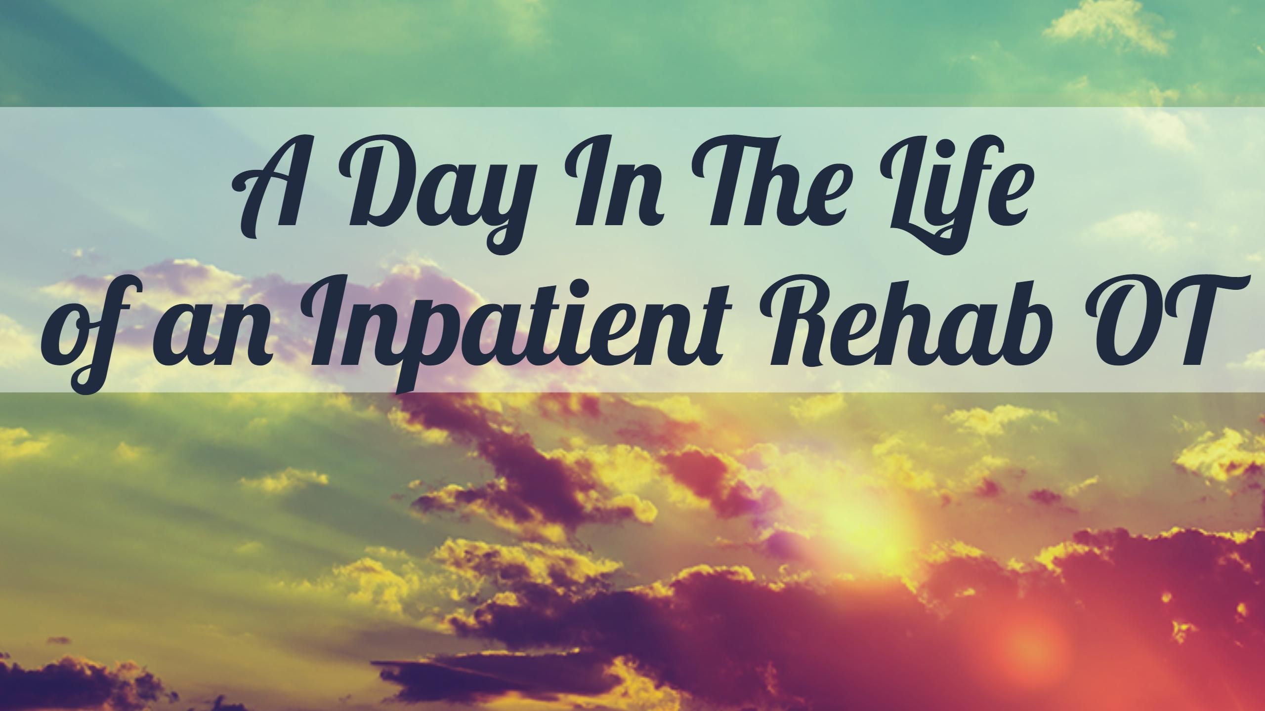 A Day In The Life Of An Inpatient Rehab Occupational Therapist Myotspot Com Occupational Therapist Rehab Occupational
