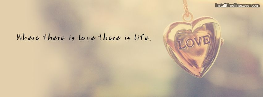 Where There Is Love There Is Life Facebook Cover