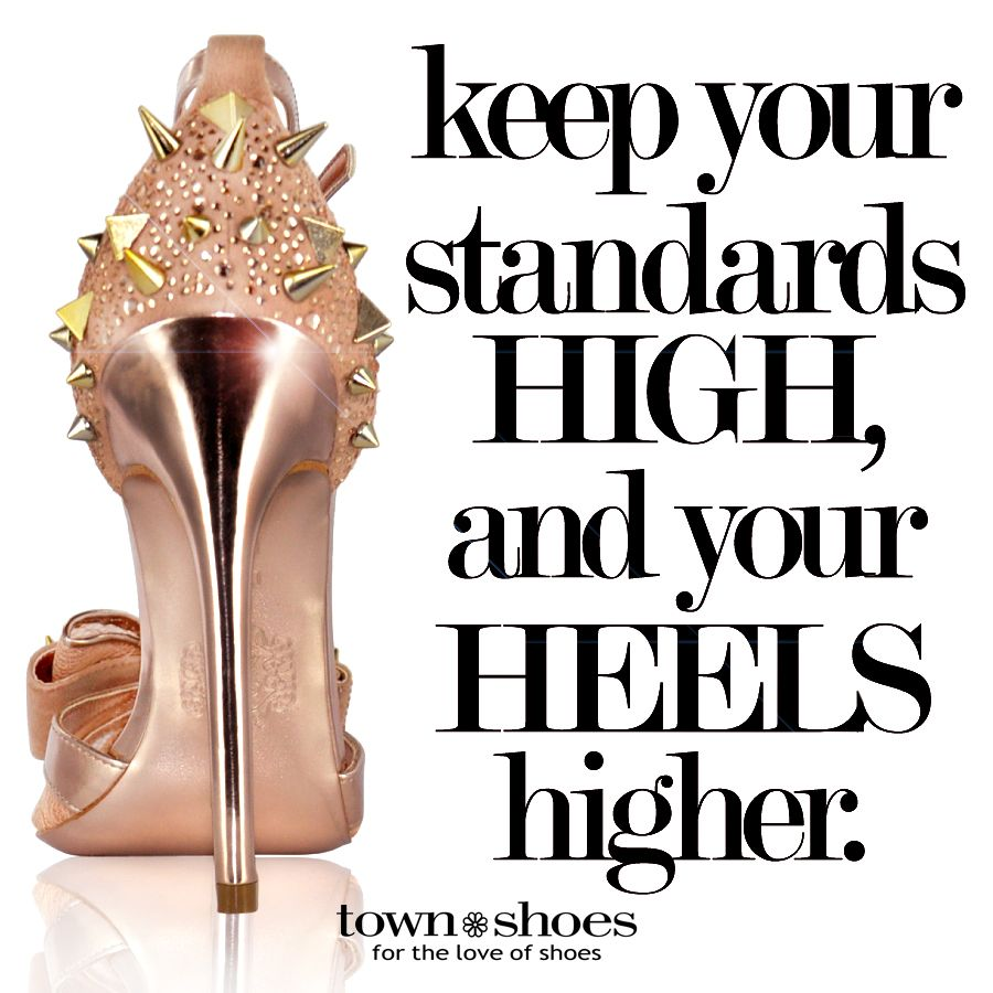 Shoe Quotes| Keep your standards high and your heels higher!