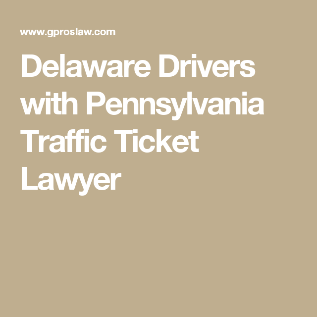 Delaware Drivers with Pennsylvania Traffic Ticket Lawyer