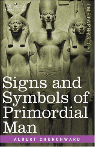 Signs And Symbols Of Primordial Man Amazon Co Uk Albert Churchward 9781602067059 Books Classic Books Books Man