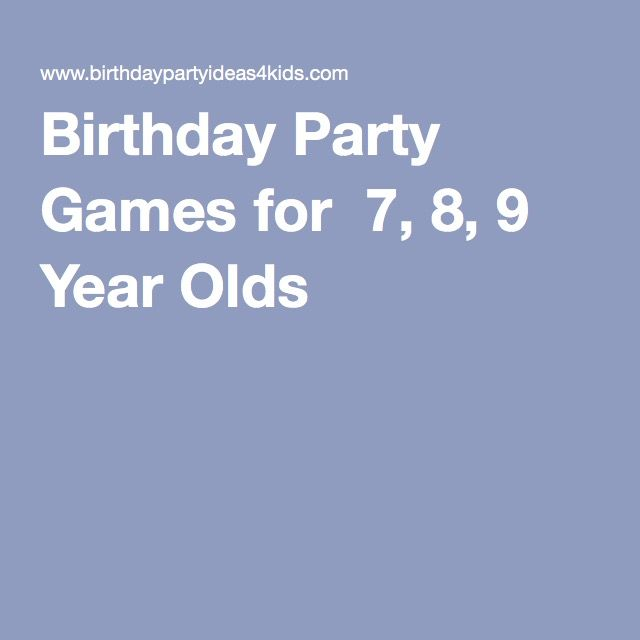 Birthday Party Games for 7 8 9 Year Olds Birthday Ideas