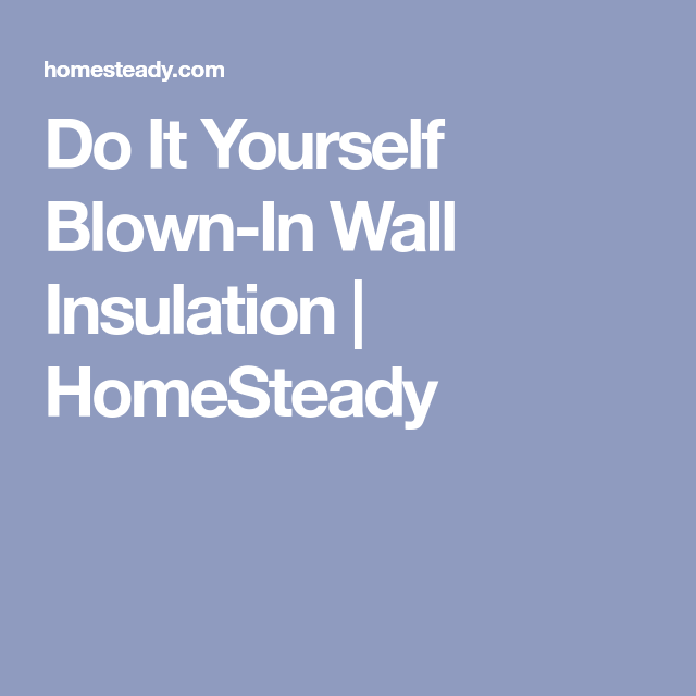 Do it yourself blown in wall insulation homesteady insulate do it yourself blown in wall insulation homesteady solutioingenieria Gallery