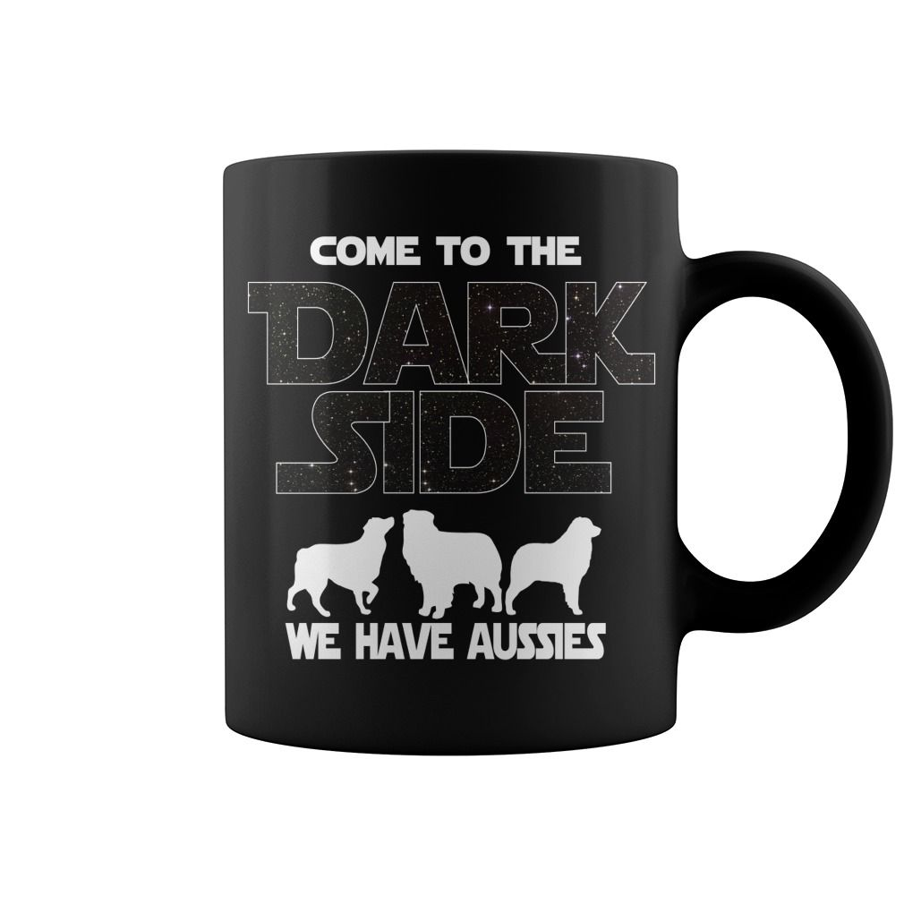 Australian Shepherd Lover Mug e To The Dark Side For the love