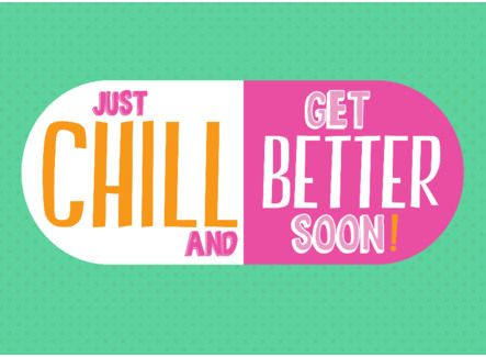 Just chill and get better soon!- Greetz