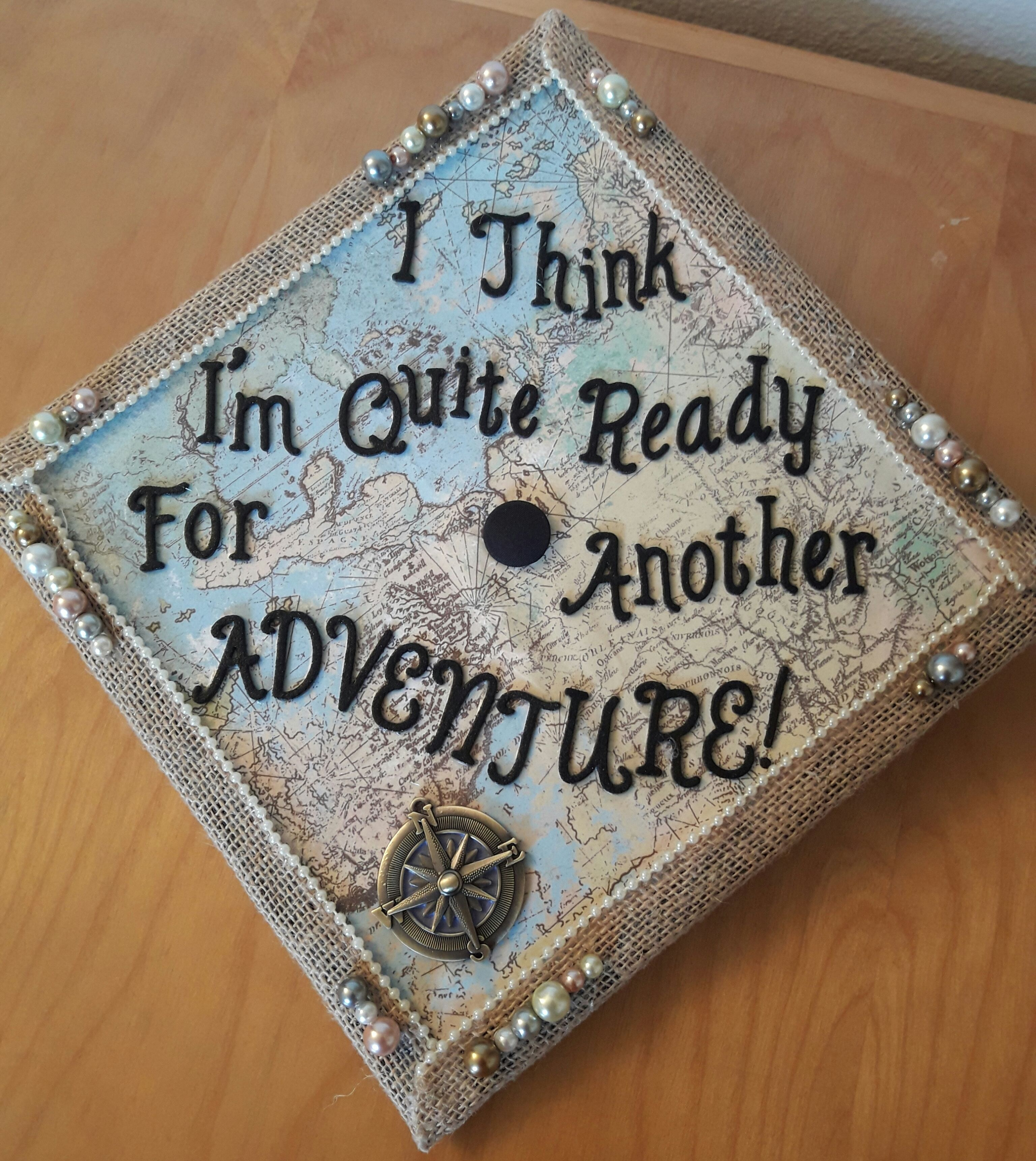 """I can't believe my college career is over already! It's been the best four years of my life (so far). """"I think I'm quite ready for another adventure!""""#graduation2017 #graduationcaps #lotr #LordOfTheRings #BilboBaggins #TolkienI purchased all of my supplies at Hobby Lobby! (Map scrapbook paper, letters, burlap with pearl trim, compass rose charm, colored pearls)"""