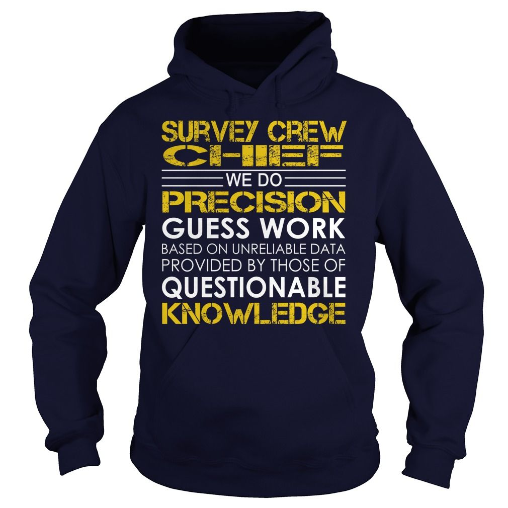 Survey Crew Chief We Do Precision Guess Work Knowledge T-Shirts, Hoodies. ADD TO CART ==► https://www.sunfrog.com/Jobs/Survey-Crew-Chief--Job-Title-Navy-Blue-Hoodie.html?id=41382
