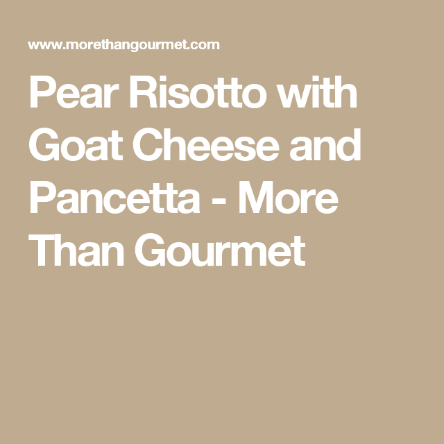 Pear Risotto with Goat Cheese and Pancetta - More Than Gourmet