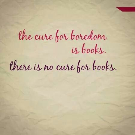 The cure for boredom is books. There is no cure for books.★