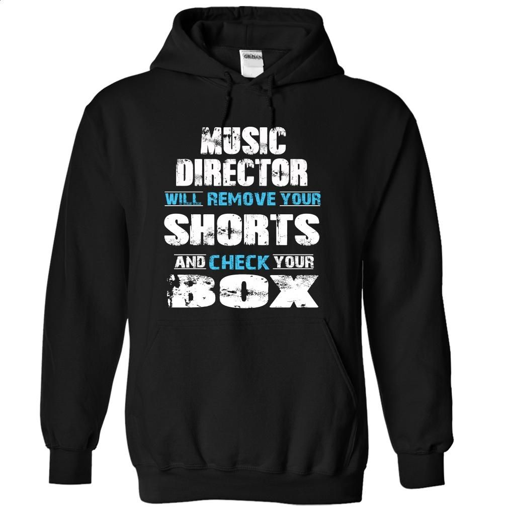 MUSIC DIRECTOR will remove your shorts and check your b T Shirt, Hoodie, Sweatshirts - t shirt design #tee #T-Shirts