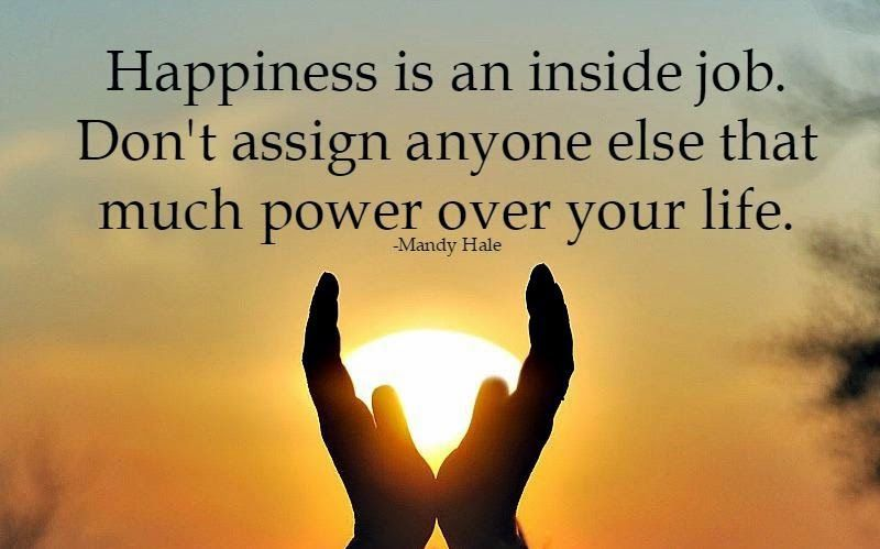 Quotes U0026 Inspiration: Happiness Is An Inside Job. Donu0027t Assign .