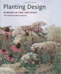 Planting Design Gardens In Time And Space By Piet Oudolf Noel Kingsbury Home Gardeners With A Keen Interest In Plant Design Plants Naturalistic Garden