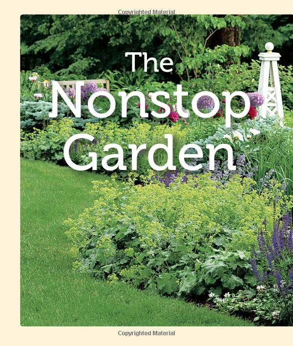 The Nonstop Garden: A Step By Step Guide To Smart Plant Choices And