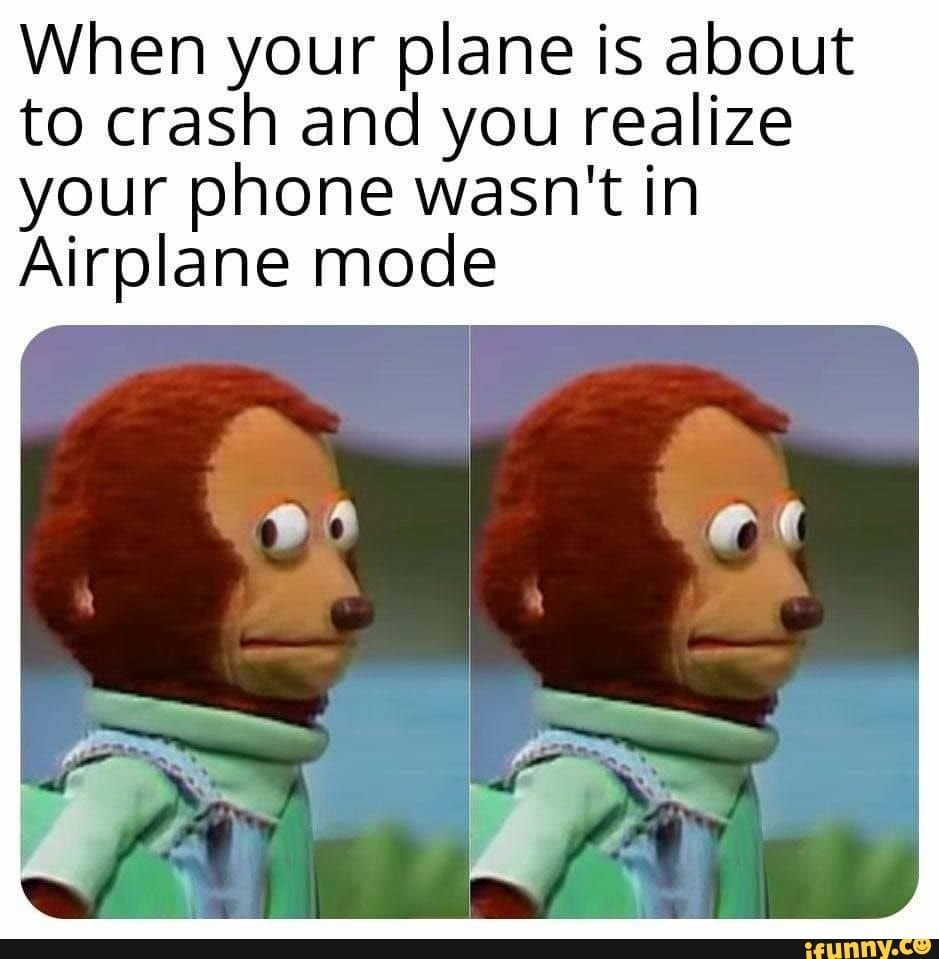 memes Uj0OONM17 — iFunny When your plane is about to crash and you realize your phone wasn't in Airplane mode – popular memes on the site