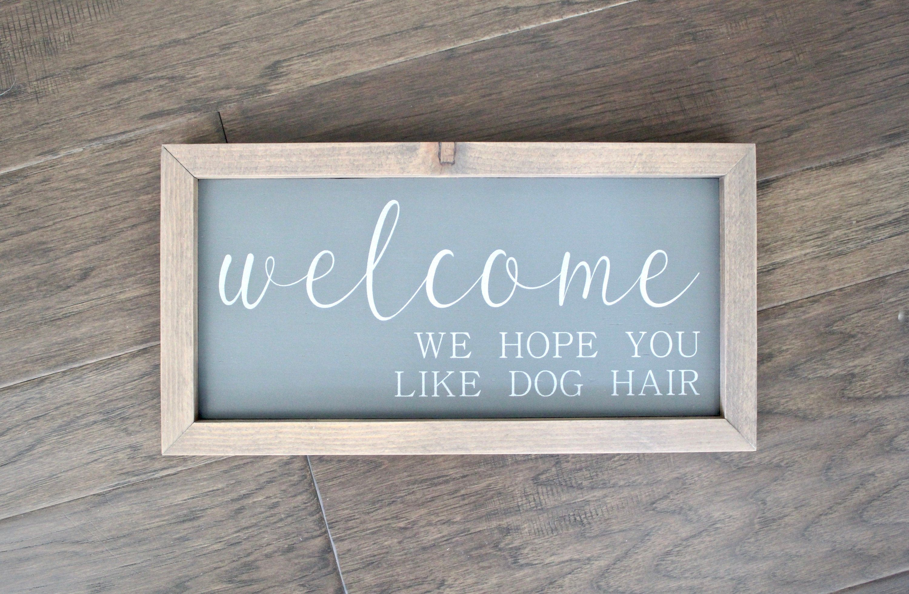 Welcome Sign We Hope You Like Dog Hair Small Size Shown Framed Wood Signs Home Decor Farmhouse Custom Wall Decor In 2020 Wood Signs Home Decor Custom Wall Wedding Signs