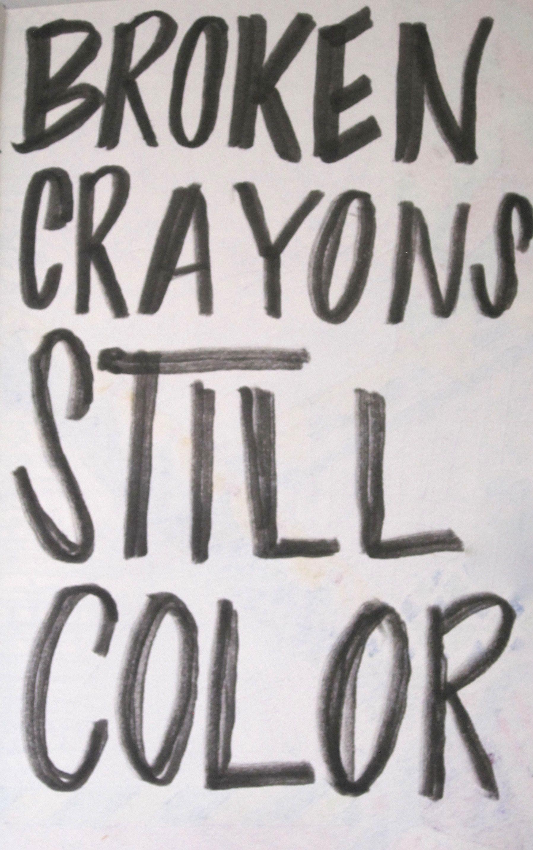 Encouraging Broken Crayons Still Color Quotes