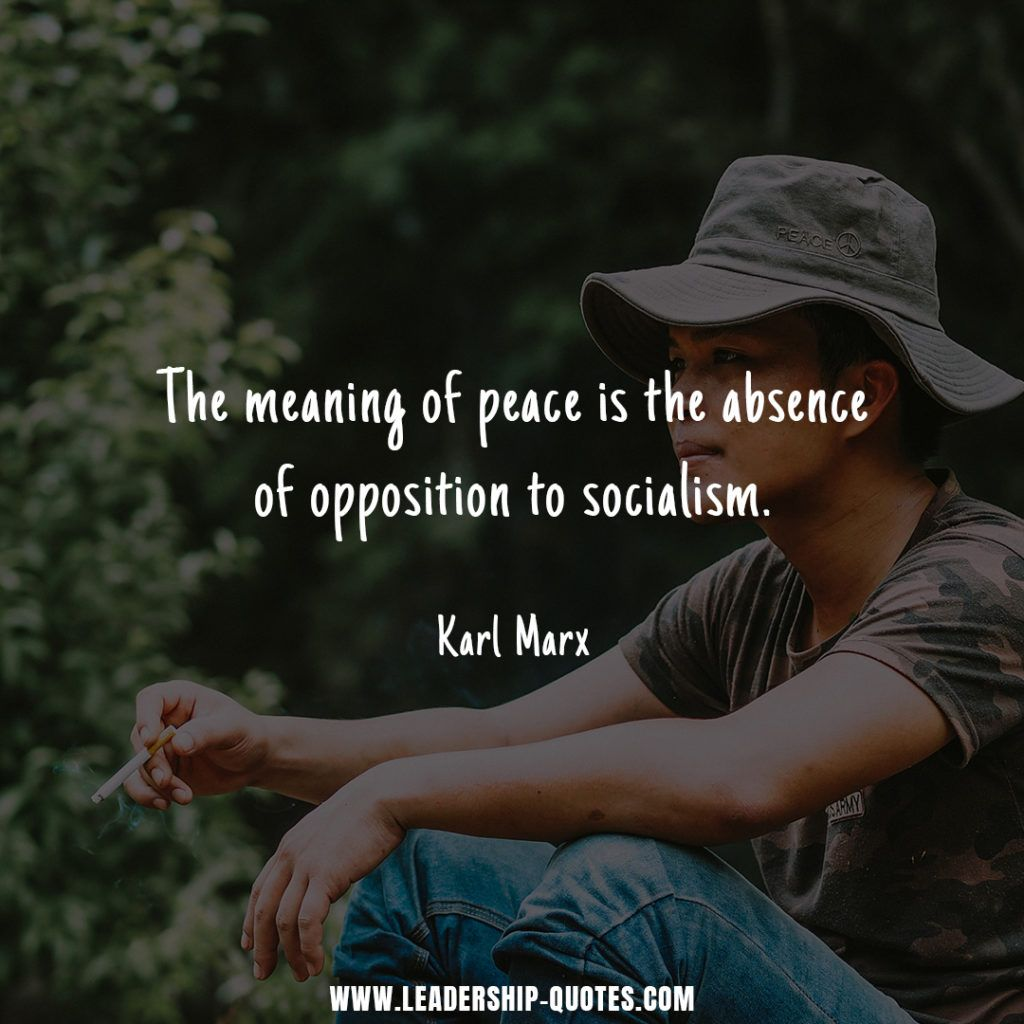 The Meaning Of Peace Is The Absence Of Opposition To Socialism Karl Marx Peace Quotes Peace Meaning Leadership Quotes