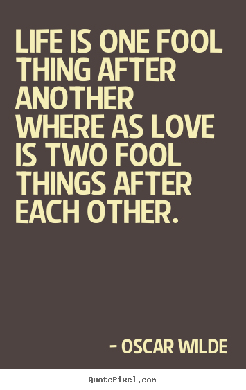 Oscar Wilde Picture Quotes Life Is One Fool Thing After Another