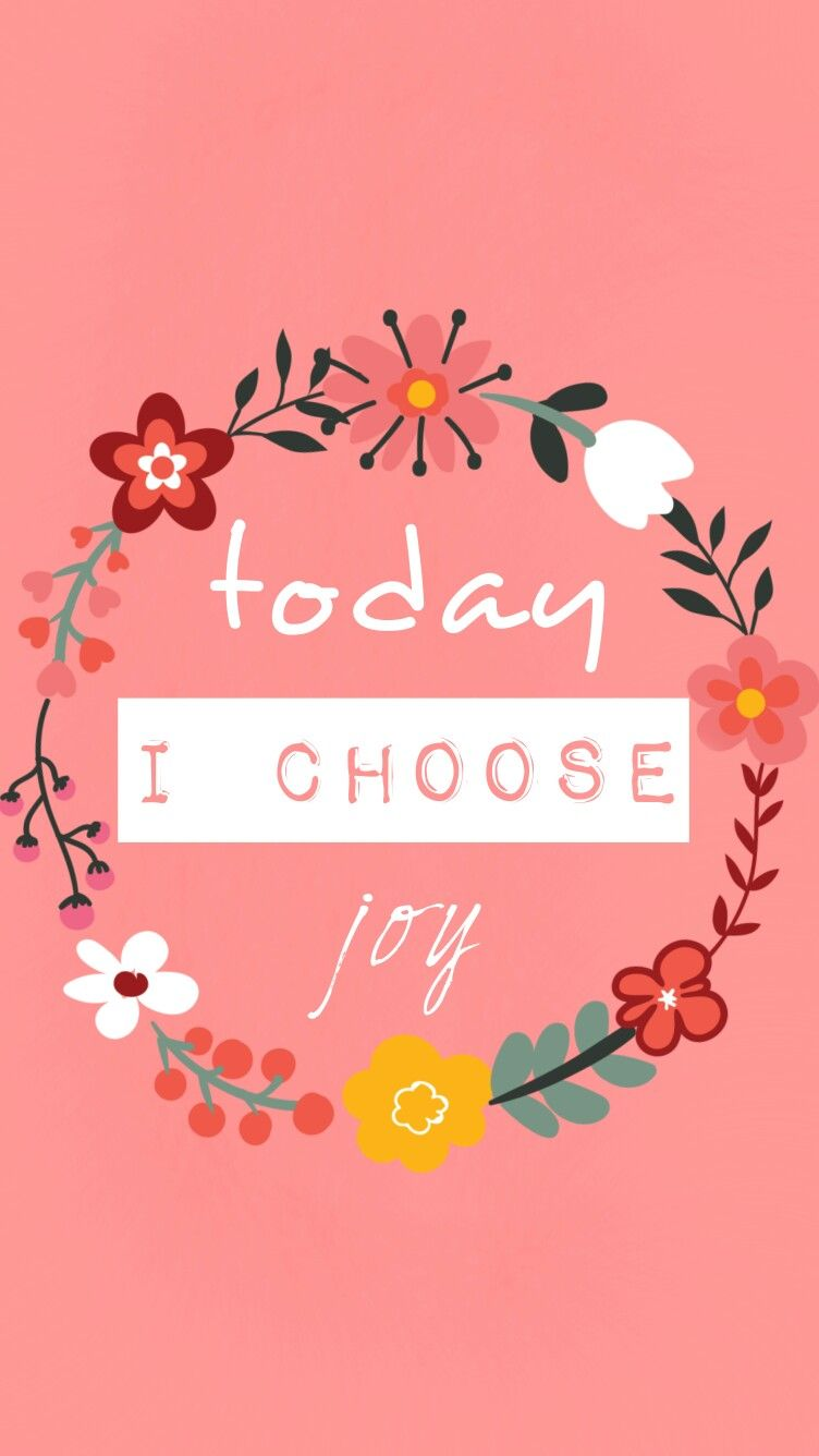 Today I Choose Joy Quotes Pink Phone Wallpaper Flowers Joy And I