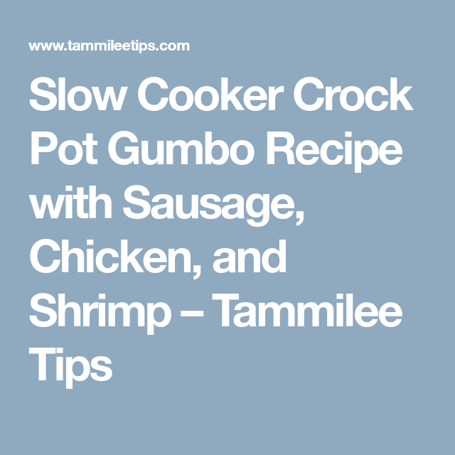 Slow Cooker Crock Pot Gumbo Recipe with Sausage, Chicken, and Shrimp #crockpotgumbo
