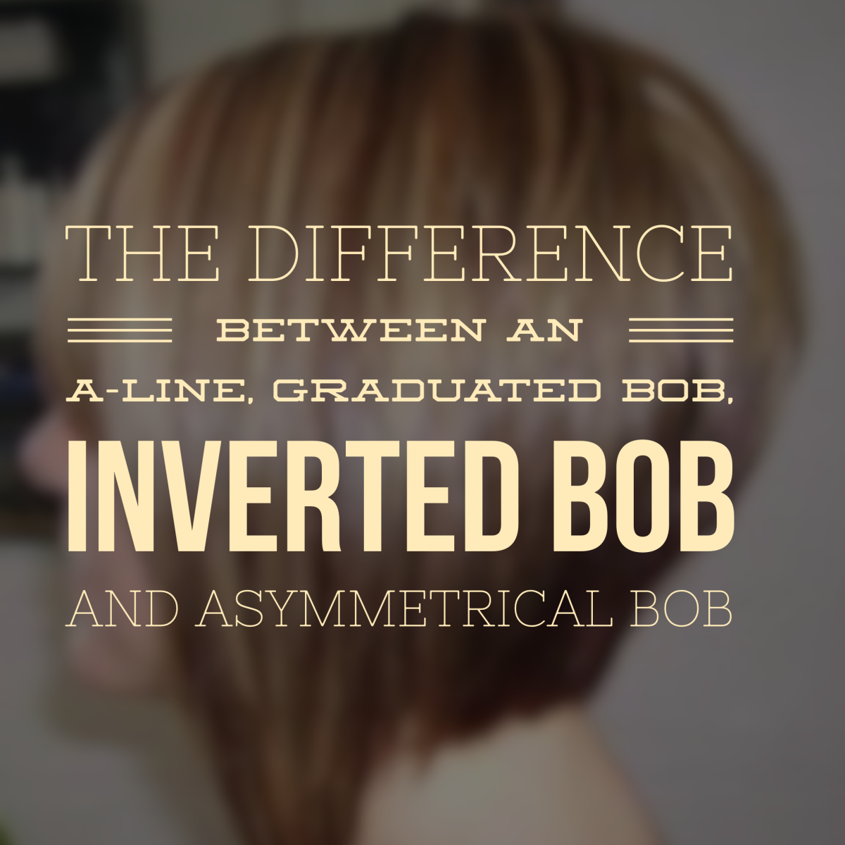 Learn all about the differences between an aline graduated bob