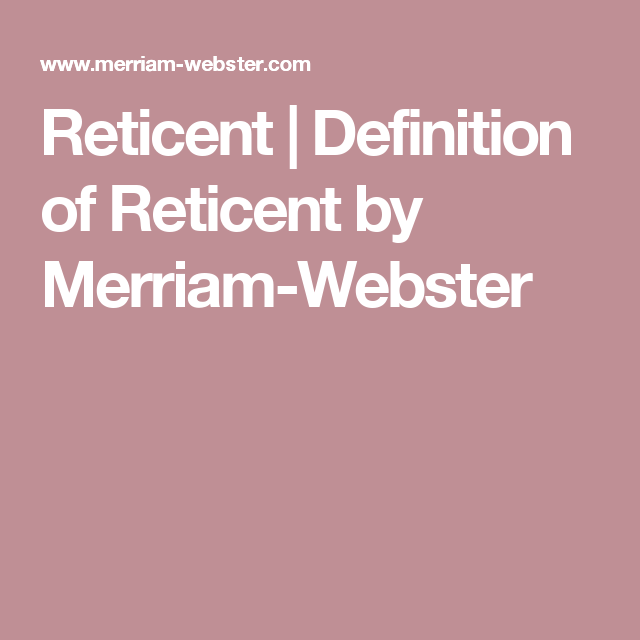Good Reticent | Definition Of Reticent By Merriam Webster