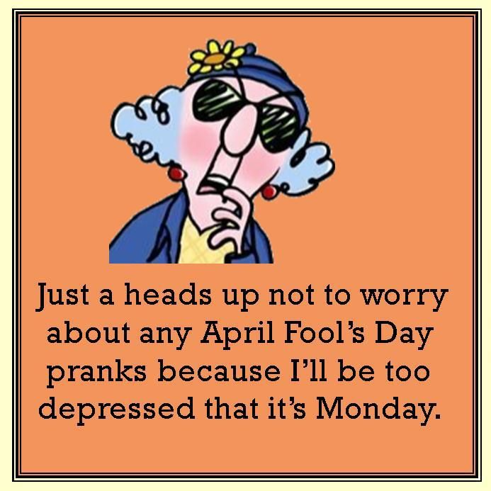 .Not worry about April Fools day Maxine Pinterest Humor
