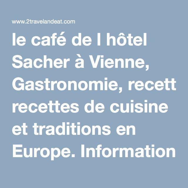 le café de l hôtel Sacher à Vienne, Gastronomie, recettes de cuisine et traditions en Europe. Information et Tourisme Européen.