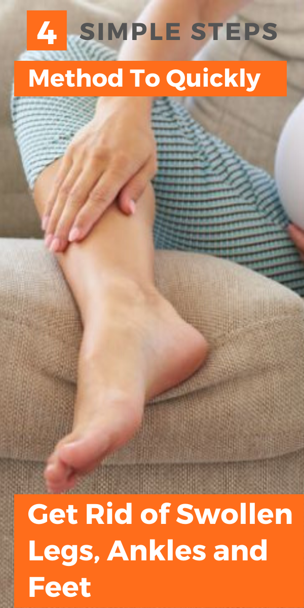 Simple 4 Steps Method To Quickly Get Rid Of Swollen Legs Ankles And Feet In 2020 Swollen Legs Sore Legs Swelling Feet